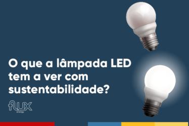 O que a lâmpada LED tem a ver com sustentabilidade?