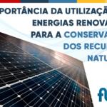 A importância da utilização de energias renováveis para a conservação dos recursos naturais.