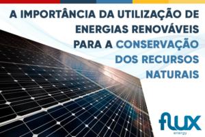 Read more about the article A importância da utilização de energias renováveis para a conservação dos recursos naturais.