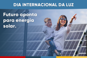 Read more about the article Dia internacional da luz: Futuro aponta para energia solar