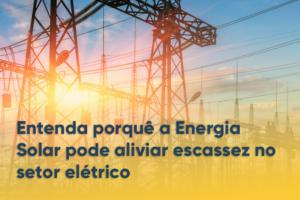 Read more about the article Entenda por que a Energia Solar pode aliviar escassez no setor elétrico