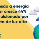 Adesão a energia solar cresce 44% impulsionada por conta de luz alta