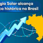 Energia Solar alcança marca histórica no Brasil