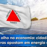 De olho na economia: cidades mineiras apostam na energia solar