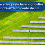 Energia solar pode fazer agricultor poupar até 40% na conta de luz