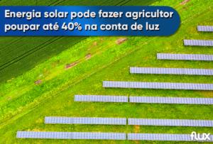 Read more about the article Energia solar pode fazer agricultor poupar até 40% na conta de luz