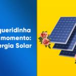 A queridinha do momento: Energia Solar