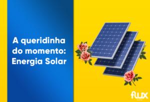 Read more about the article A queridinha do momento: Energia Solar